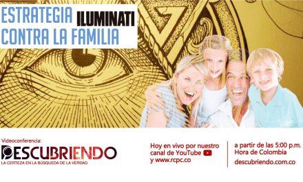 Video conferencia – Estrategia ILUMINATI contra la FAMILIA