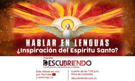 Hablar en lenguas. ¿Inspiración del Espíritu Santo?